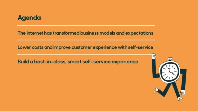 The internet has transformed business models and expectations Agenda Lower costs and improve customer experience with self...