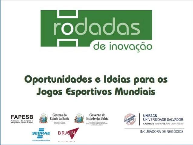 Agradecimentos  Governo do Estado – SECOPA, FAPESB, SECTI, SETRE  Prefeitura de Salvador/ Escritório da Copa  SEBRAE  ...