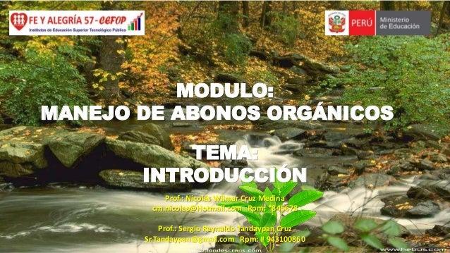 MODULO: MANEJO DE ABONOS ORGÁNICOS  TEMA: INTRODUCCIÓN Prof.: Nicolás Wilmar Cruz Medina cm.nicolas@Hotmail.com Rpm: *8456...