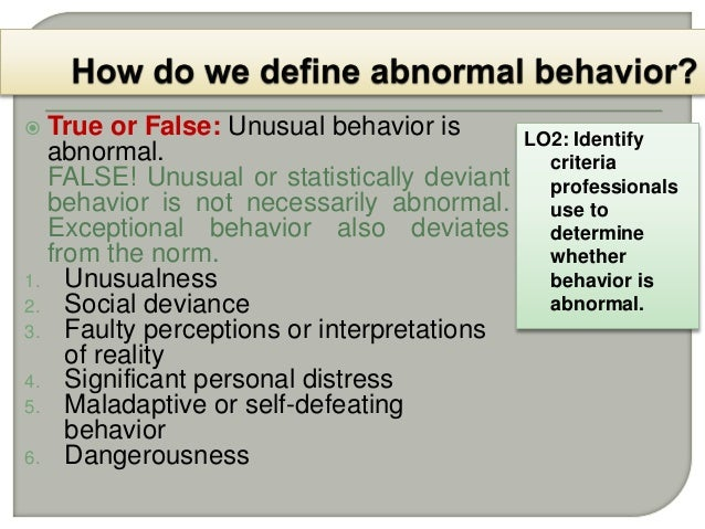 abnormal behavior is defined as behavior that is not normal essay The purpose here is show that there is no definite way of living and that we each   where do we draw the line between normal and abnormal human behavior.