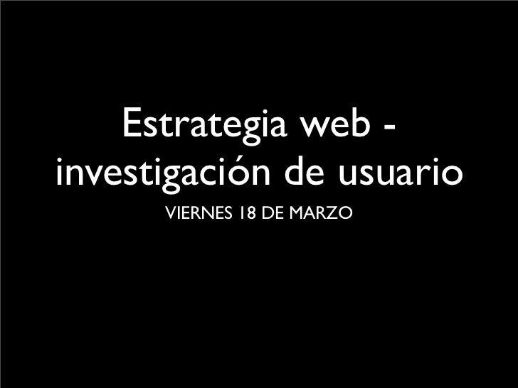 Estrategia web -investigación de usuario      VIERNES 18 DE MARZO