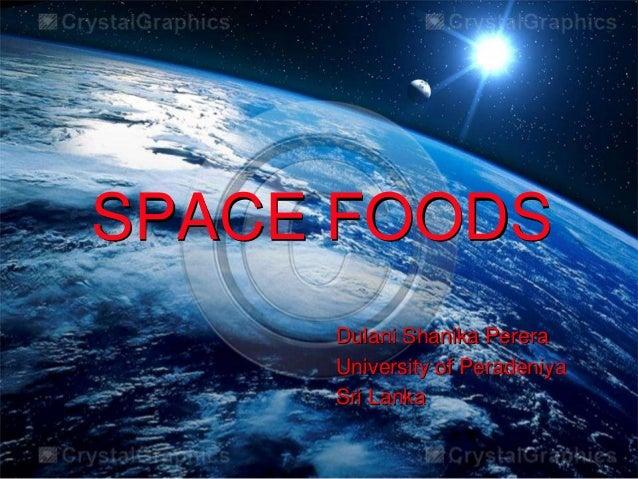 SPACE FOODS Dulani Shanika Perera University of Peradeniya Sri Lanka