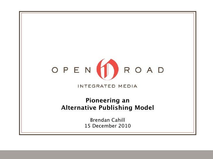 Pioneering anAlternative Publishing Model        Brendan Cahill      15 December 2010