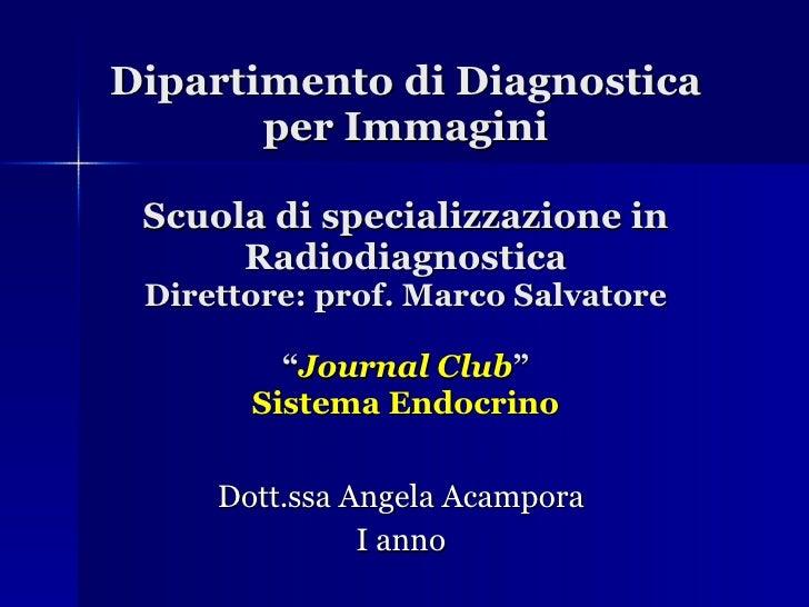"""Dipartimento di Diagnostica per Immagini Scuola di specializzazione in Radiodiagnostica Direttore: prof. Marco Salvatore """"..."""