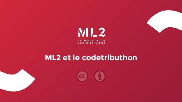 ML2 et le codetributhon