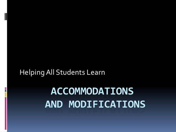 Helping All Students Learn        ACCOMMODATIONS       AND MODIFICATIONS