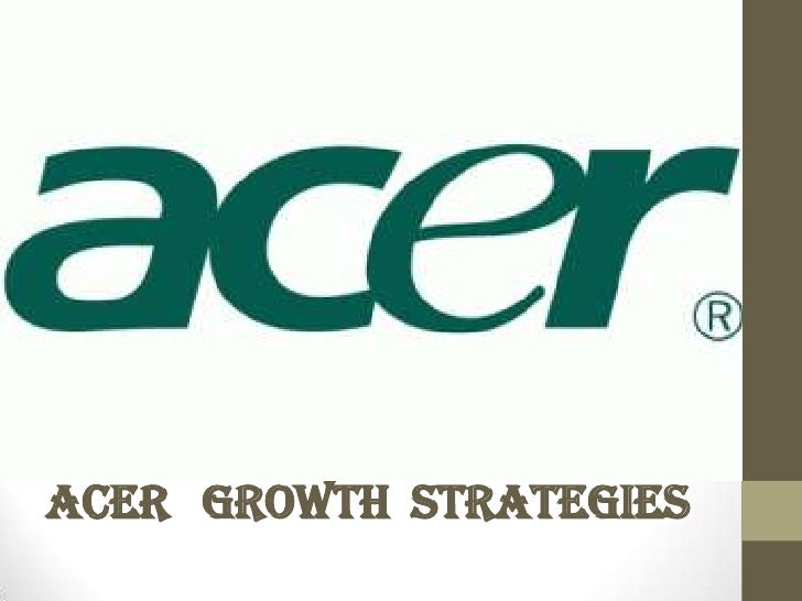 Acer restructures for global growth case study