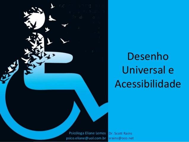 Desenho                             Universal e                            Acessibilidade  Psicóloga Eliane Lemos Dr. Scot...