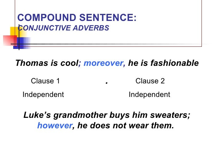 1 a class 2 four types of sentences compound sentenceadverbial conjunctions moreover however nevertheless otherwise therefore 12 m4hsunfo