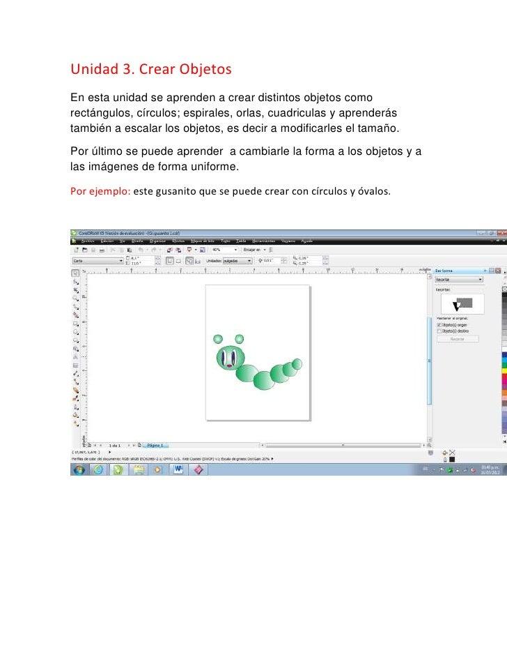 Unidad 3. Crear ObjetosEn esta unidad se aprenden a crear distintos objetos comorectángulos, círculos; espirales, orlas, c...