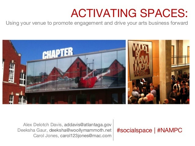 ACTIVATING SPACES: Using your venue to promote engagement and drive your arts business forward  Alex Delotch Davis, addavi...