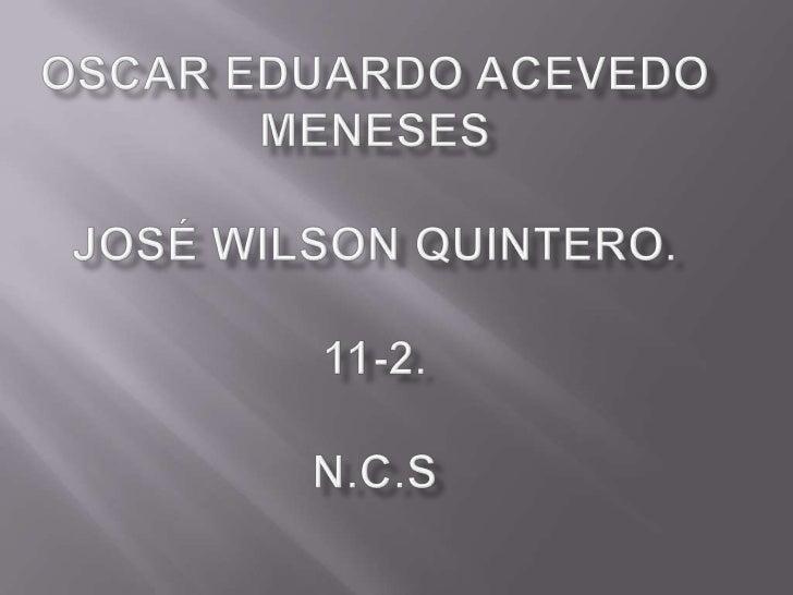 Oscar Eduardo Acevedo MenesesJosé Wilson quintero.11-2.n.c.s<br />