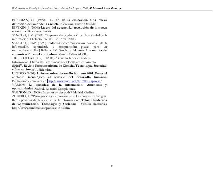 Web docente de Tecnología Educativa. Universidad de La Laguna. 2002  Manuel Area MoreiraPOSTMAN, N. (1999): El fin de la ...
