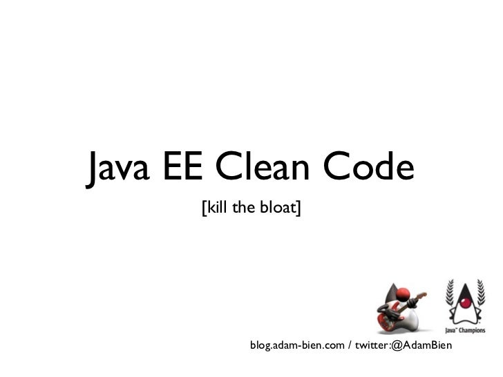 Java EE Clean Code      [kill the bloat]             blog.adam-bien.com / twitter:@AdamBien