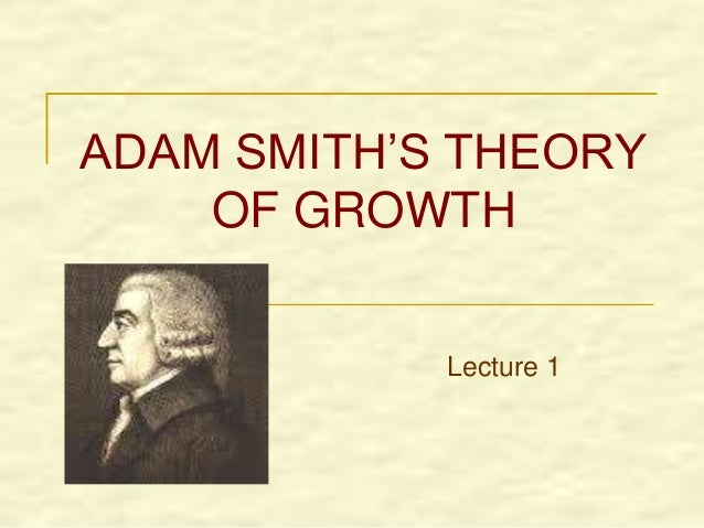 ADAM SMITH'S THEORY OF GROWTH Lecture 1