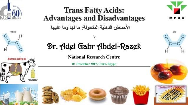 Trans Fatty Acids: Advantages and Disadvantages المتحولة الدهنية األحماض:عليها وما لها ما By Dr. Adel Gabr A...
