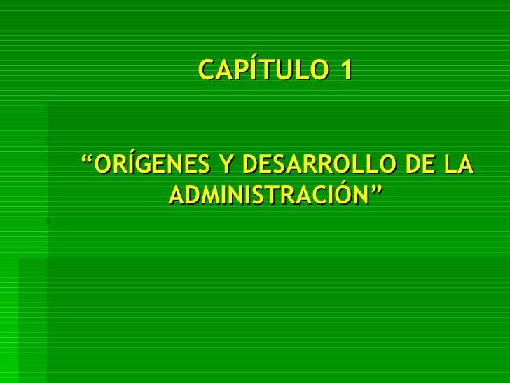 """CAPÍTULO 1 """" ORÍGENES Y DESARROLLO DE LA ADMINISTRACIÓN"""""""