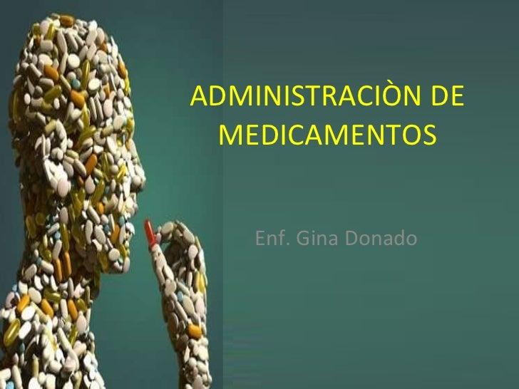 ADMINISTRACIÒN DE MEDICAMENTOS Enf. Gina Donado