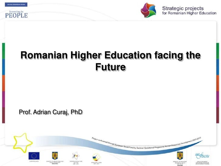 Romanian Higher Education facing the Future<br />Prof. Adrian Curaj, PhD<br />