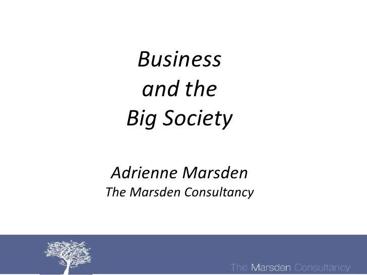 Business    and the   Big SocietyAdrienne MarsdenThe Marsden Consultancy