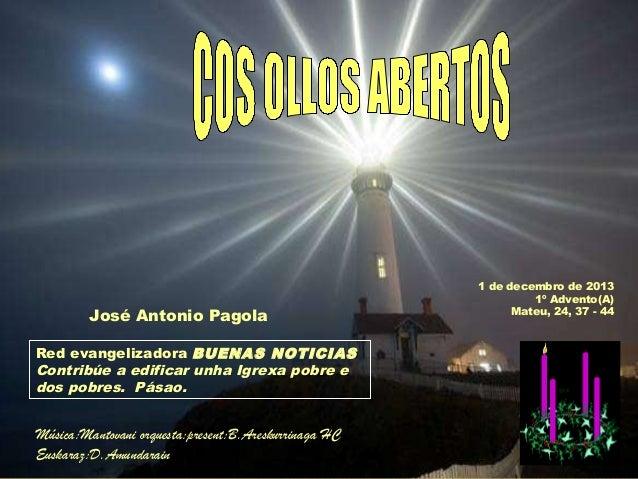 José Antonio Pagola Red evangelizadora BUENAS NOTICIAS Contribúe a edificar unha Igrexa pobre e dos pobres. Pásao.  Música...