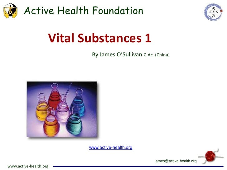 Vital Substances 1<br />By James O'Sullivan C.Ac. (China)<br />www.active-health.org<br />james@active-health.org<br />