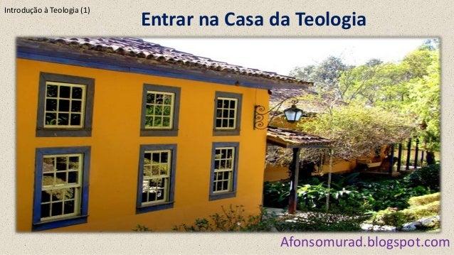 Entrar na Casa da Teologia Afonsomurad.blogspot.com Introdução à Teologia (1)
