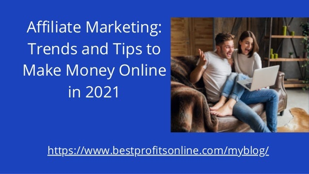 Affiliate Marketing: Trends and Tips to Make Money Online in 2021 https://www.bestprofitsonline.com/myblog/