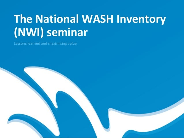 The National WASH Inventory(NWI) seminarLessons learned and maximising value