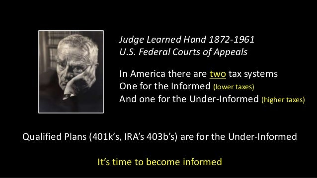 Judge Learned Hand 1872-1961 U.S. Federal Courts of Appeals In America there are two tax systems One for the Informed (low...