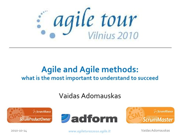 Agile and Agile methods: what is the most important to understand to succeed<br />Vaidas Adomauskas<br />