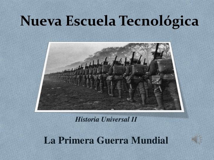 Nueva Escuela Tecnológica<br />Historia Universal II<br />La Primera Guerra Mundial<br />