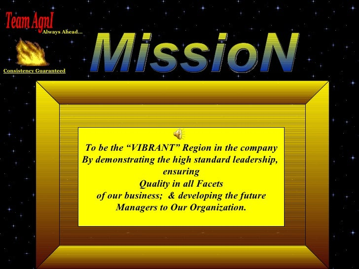 """MissioN To be the """"VIBRANT"""" Region in the company By demonstrating the high standard leadership,  ensuring Quality in all ..."""