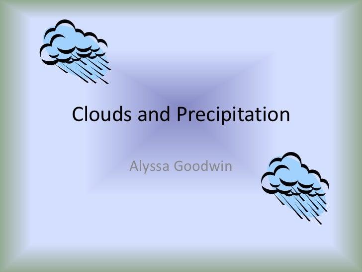 Clouds and Precipitation      Alyssa Goodwin