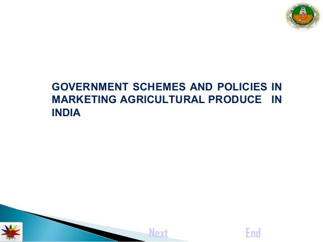 GOVERNMENT SCHEMES AND POLICIES IN  MARKETING AGRICULTURAL PRODUCE IN  INDIA  Next End