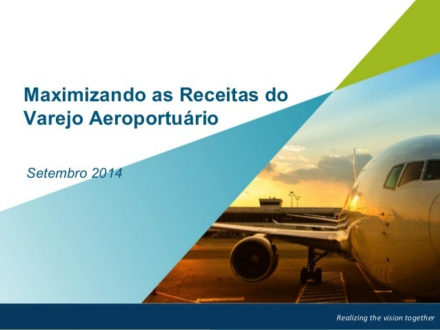 Maximizando as Receitas do  Varejo Aeroportuário  Page 1  Setembro 2014  Realizing  the  vision  together
