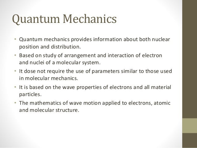 Quantum Mechanics • Quantum mechanics based on the First Principles. • In this approach, nuclei are arranged in the space ...