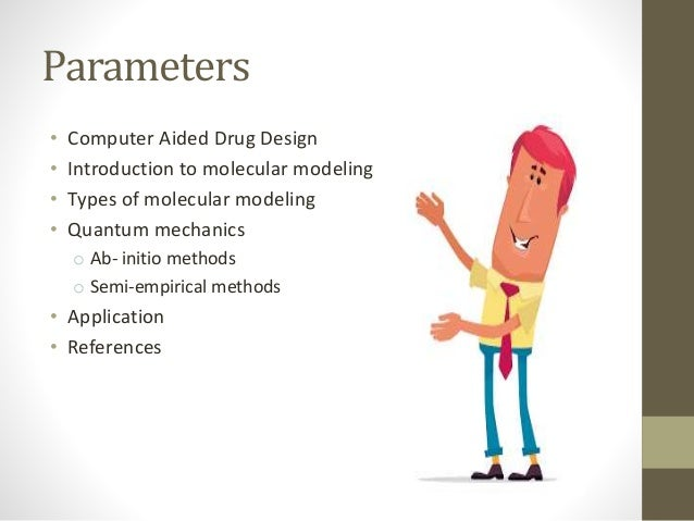 Parameters • Computer Aided Drug Design • Introduction to molecular modeling • Types of molecular modeling • Quantum mecha...