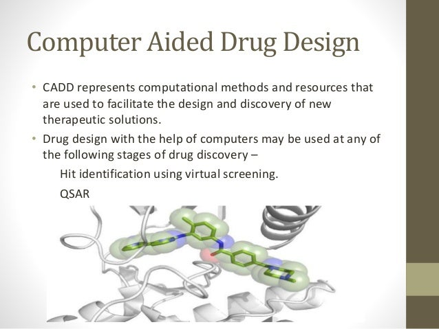 Computer Aided Drug Design • CADD represents computational methods and resources that are used to facilitate the design an...