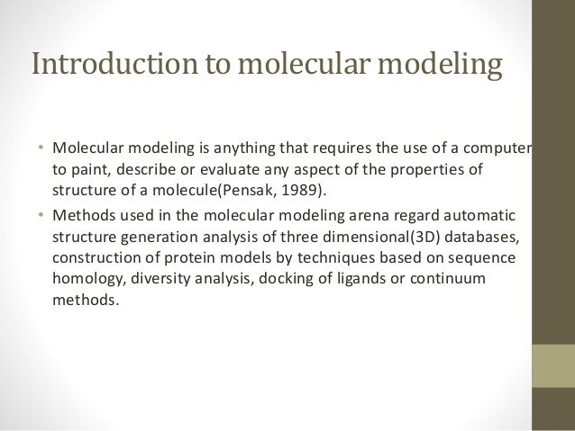 Introduction to molecular modeling • Thus today molecular modeling is regarded as a field concerned with the use of all so...