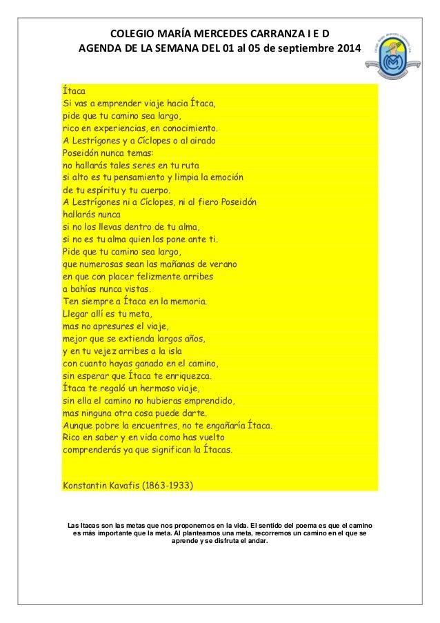 COLEGIO MARÍA MERCEDES CARRANZA I E D  AGENDA DE LA SEMANA DEL 01 al 05 de septiembre 2014  Ítaca Si vas a emprender viaje...
