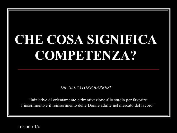 """CHE COSA SIGNIFICA COMPETENZA? DR. SALVATORE BARRESI """" iniziative di orientamento e rimotivazione allo studio per favorire..."""