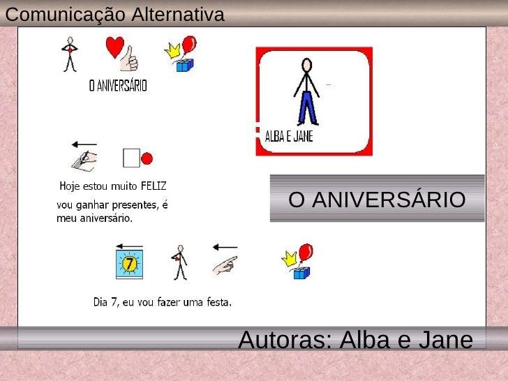 Autoras: Alba e Jane O ANIVERSÁRIO Comunicação Alternativa