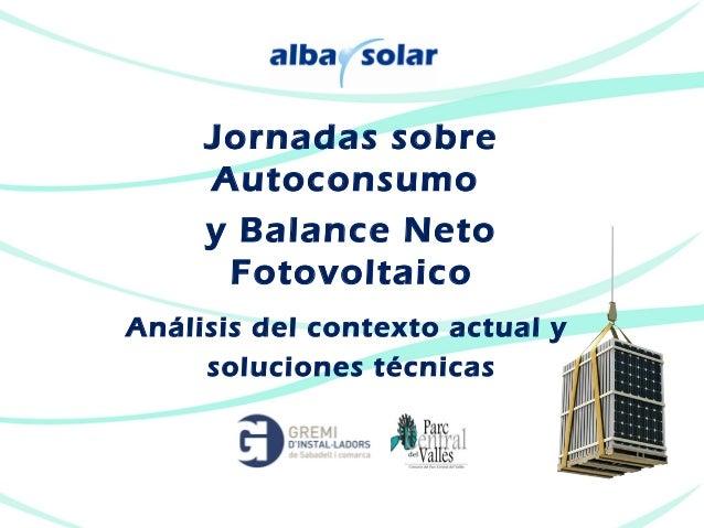 Jornadas sobre     Autoconsumo     y Balance Neto      FotovoltaicoAnálisis del contexto actual y     soluciones técnicas