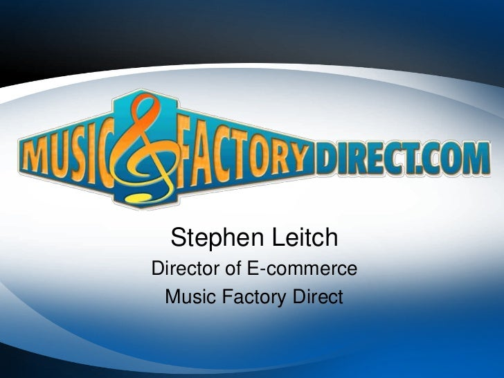 Stephen Leitch<br />Director of E-commerce<br />Music Factory Direct<br />