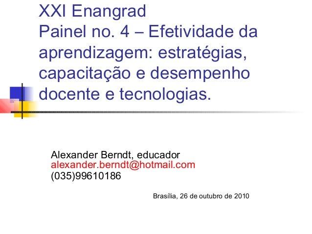 XXI Enangrad Painel no. 4 – Efetividade da aprendizagem: estratégias, capacitação e desempenho docente e tecnologias. Alex...