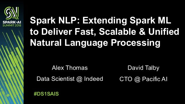 Apache Spark NLP: Extending Spark ML to Deliver Fast, Scalable & Uni…