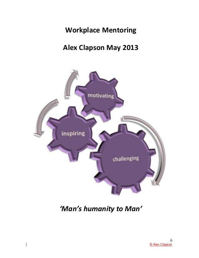 0© Alex ClapsonWorkplace MentoringAlex Clapson May 2013'Man's humanity to Man'