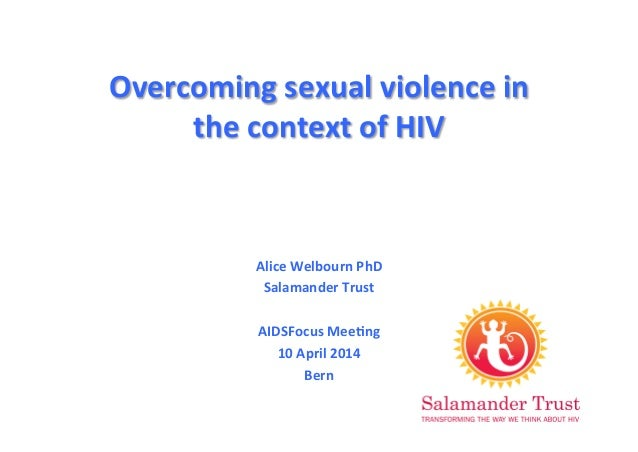 Overcoming  sexual  violence  in   the  context  of  HIV   Alice  Welbourn  PhD   Salamander  Trus...