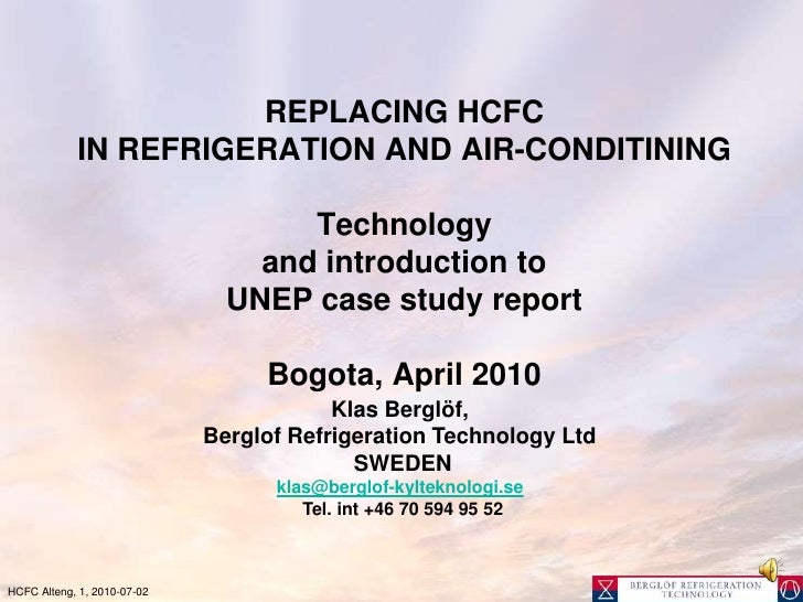 REPLACING HCFC IN REFRIGERATION AND AIR-CONDITININGTechnology and introduction to UNEP case study reportBogota, April 2010...